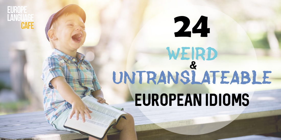 24 of the Weirdest Untranslatable Idioms in Europe