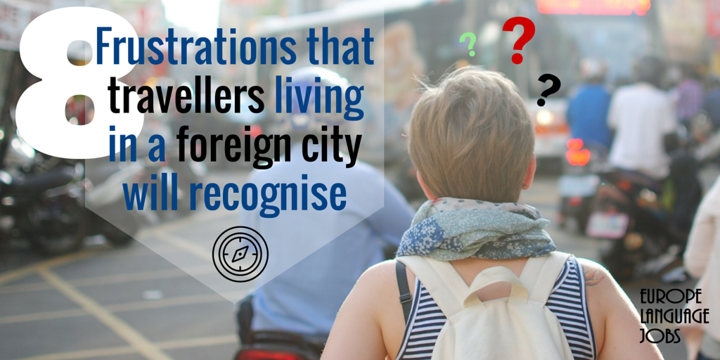 8 Frustrations that travellers adapting to life in a foreign city will recognise