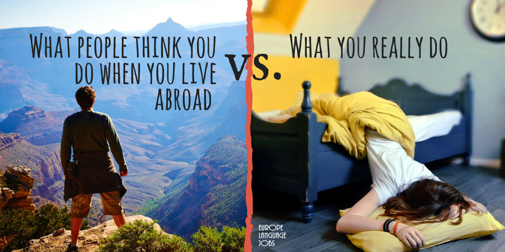 What people think you do when you live abroad vs. What you really do