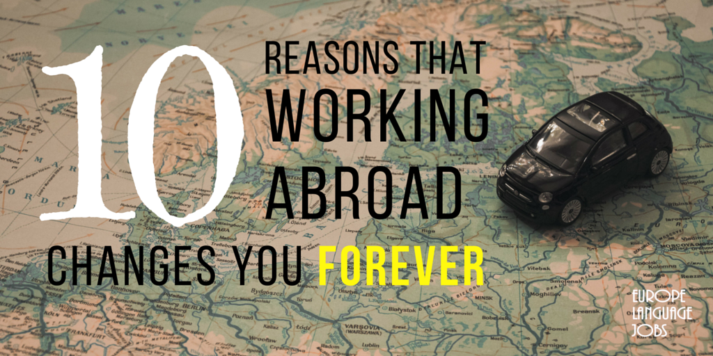 10 Reasons That Working Abroad Changes You Forever