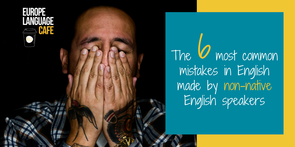 The 6 most common mistakes in English made by non-native English speakers