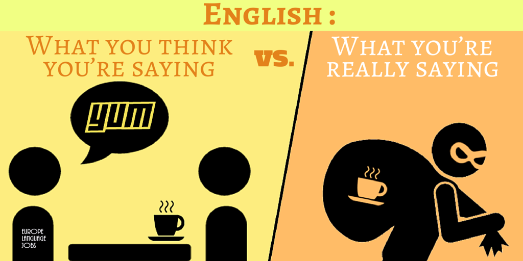 Non-native english speakers: What you think you're saying vs. What you're really saying