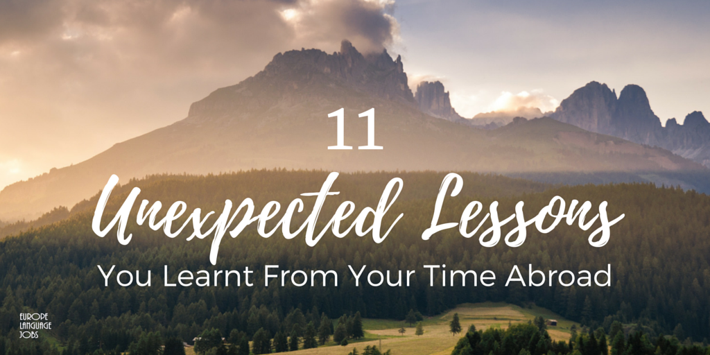 11 Unexpected Lessons You Learnt From Your Time Abroad