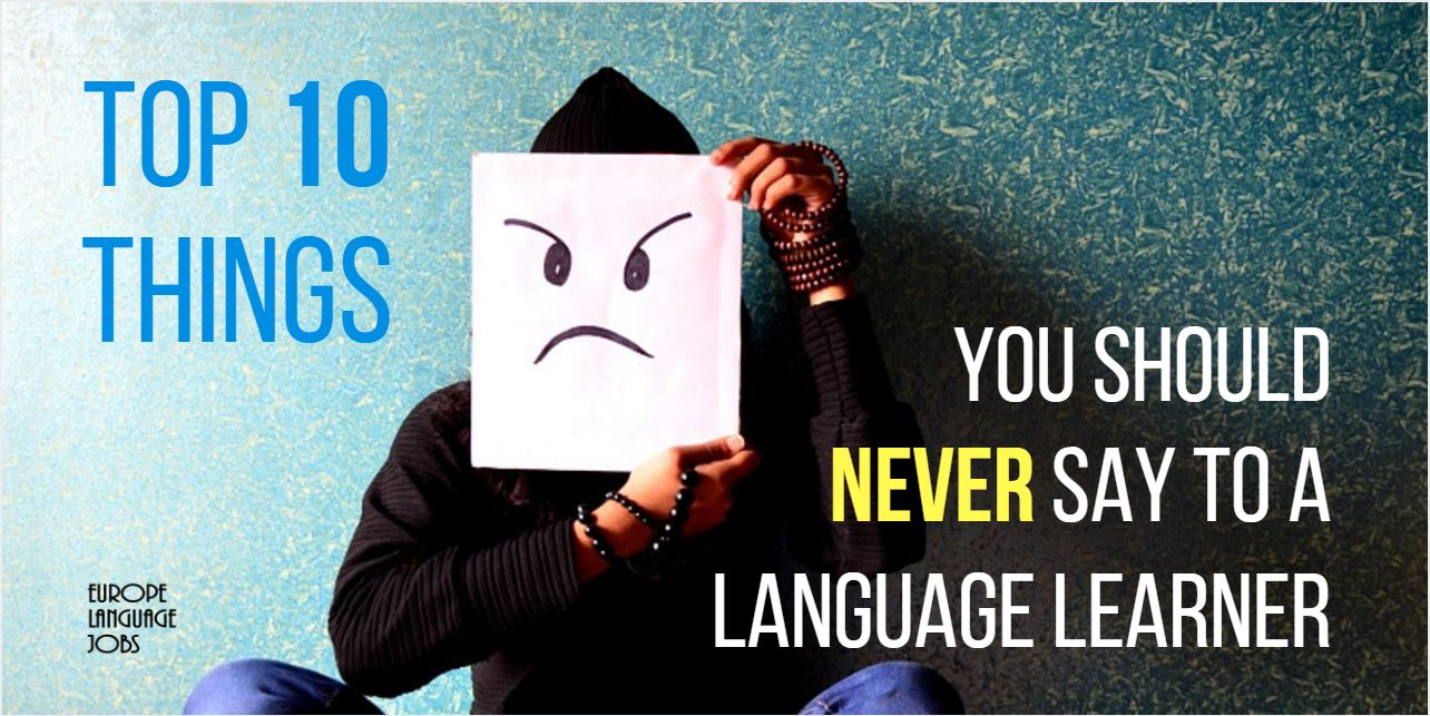 10 Things You Should Never Say To A Language Learner