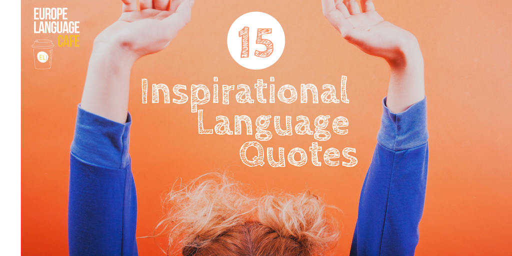 To have another language is to possess a second soul: 15 inspirational language quotes