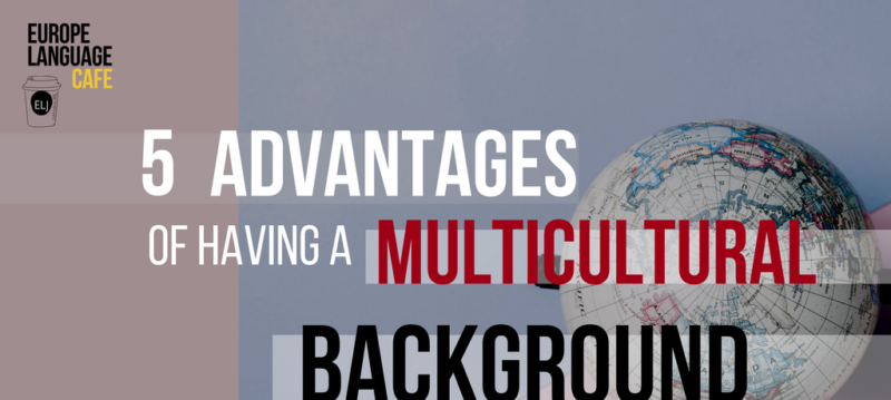 5 advantages of having a multicultural background
