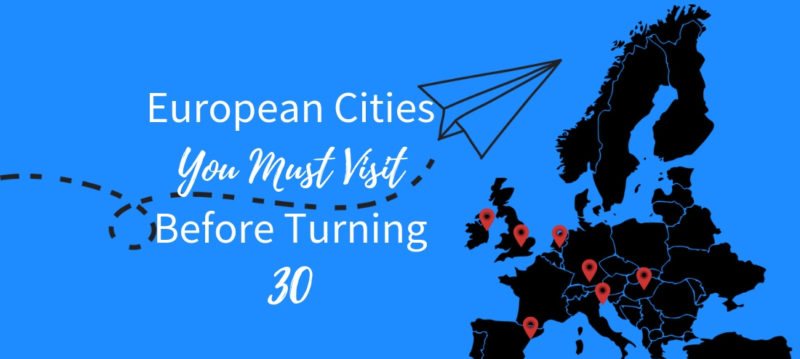 European Cities You Must Visit Before Turning 30