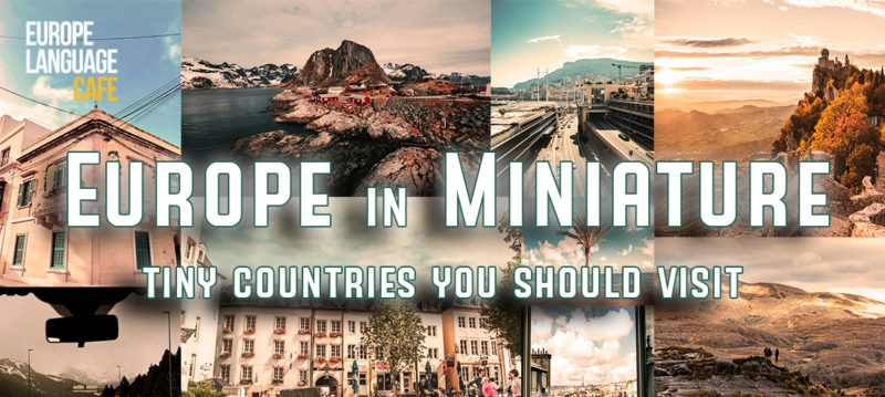 Europe In Miniature: Tiny Countries You Should Visit